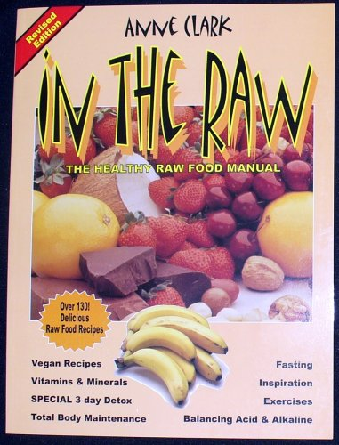 In the Raw: The Healthy Raw Food Manual