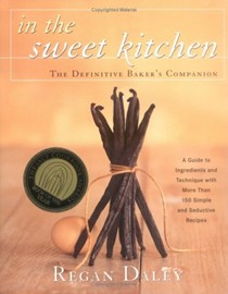 In the Sweet Kitchen: The Definitive Guide to the Baker's Pantry & Craft