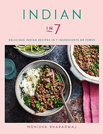 Indian in 7: Delicious Indian Recipes in 7 Ingredients or Fewer