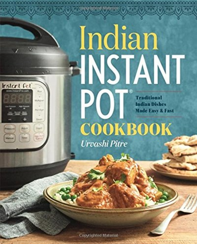 Indian Instant Pot Cookbook: Traditional Indian Dishes Made Easy & Fast