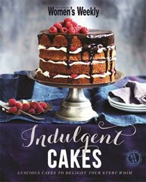 Indulgent Cakes: Luscious Cakes to Delight Your Every Whim