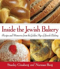 Inside the Jewish Bakery: Recipes and Memories from the Golden Age of Jewish Baking