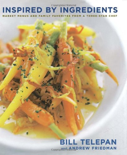 Inspired By Ingredients: Market Menus and Family Favorites from a Three-Star Chef