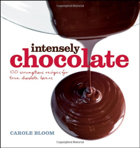 Intensely Chocolate: 100 Scrumptious Recipes for True Chocolate Lovers