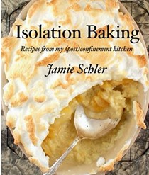 Isolation Baking: Recipes from My (Post) Confinement Kitchen