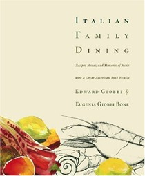 Italian Family Dining: Recipes, Menus, And Memories of Meals With One Of America's Great Food Families
