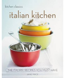 Italian Kitchen: The Italian Recipes You Must Have (Kitchen Classics)
