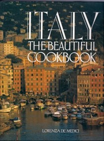Italy the Beautiful Cookbook : Authentic recipes from the regions of Italy