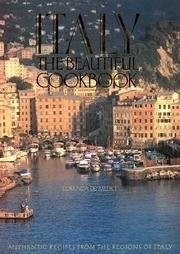 Italy: The Beautiful Cookbook: Authentic Recipes from the Regions of Italy
