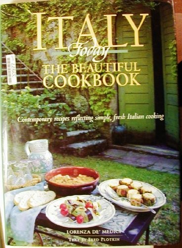 Italy Today: The Beautiful Cookbook: Contemporary Recipes Reflecting Simple, Fresh Italian Cooking