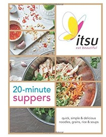 Itsu 20-Minute Suppers: Eat Beautiful with Noodles, Grains, Rice and Soups