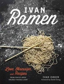 Ivan Ramen: Love, Obsession, and Recipes from Tokyo's Top Noodle Joint