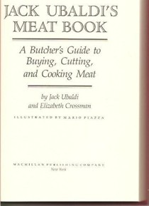 Jack Ubaldi's Meat Book: A Butcher's Guide to Buying, Cutting, and Cooking Meat