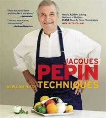 Jacques Pepin: New Complete Techniques: Revised Edition of the Classic Work