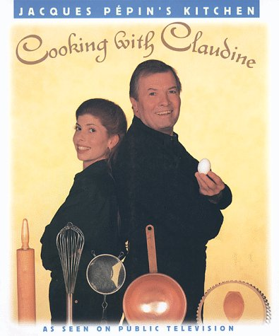 Jacques Pépin's Kitchen: Cooking With Claudine