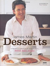 James Martin Desserts: A Fabulous Collection of Recipes from Sweet Baby James