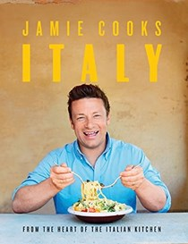 Jamie Cooks Italy: From the Heart of the Italian Kitchen