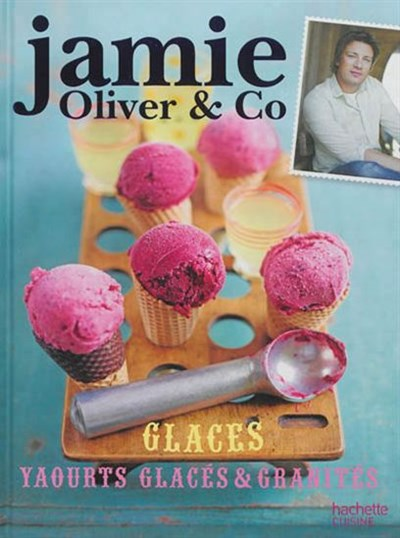 Jamie Oliver & Co: Glaces, Yaourts Glaces Et Granites