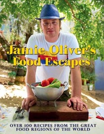 Jamie Oliver's Food Escapes: Over 100 Recipes from the Great Food Regions of the World