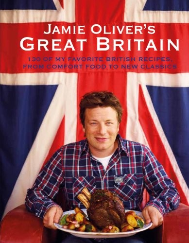Jamie Oliver's Great Britain: 130 of My Favorite British Recipes, from Comfort Food to New Classics