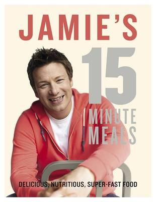 Jamie's 15-Minute Meals: Delicious, Nutritious, Super-Fast Food