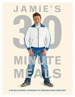 Jamie's 30 Minute Meals: A Revolutionary Approach to Cooking Good Food Fast