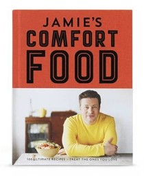 Jamie's Comfort Food: 100 Ultimate Recipes -- Treat the Ones You Love