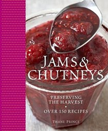 Jams and Chutneys: Preserving the Harvest: Over 150 Recipes