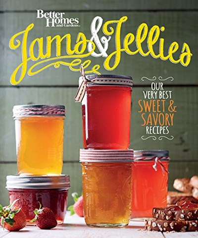 Jams and Jellies: Our Very Best Sweet & Savory Recipes