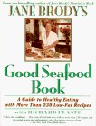 Jane Brody's Good Seafood Book: A Guide to Healthy Eating with More Than 230 Low-Fat Recipes