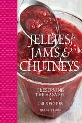Jellies, Jams & Chutneys: Preserving the Harvest