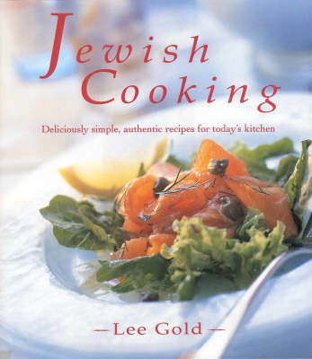 Jewish Cooking: Deliciously Simple, Authentic Recipes for Today's Kitchen