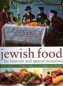 Jewish Food for Festivals and Special Occasions: 75 Delicious Dishes for Every Holiday and Celebration