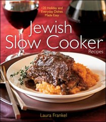 Jewish Slow Cooker Recipes: 120 Holiday and Everyday Dishes Made Easy