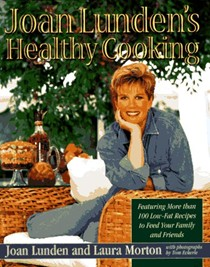 Joan Lunden's Healthy Cooking: Featuring More Than 100 Low-Fat Recipes to Feed Your Family and Friends