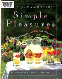 John Hadamuscin's Simple Pleasures: 101 Thoughts and Recipes for Savoring the Little Things in Life