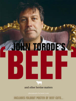 John Torode's Beef: And Other Bovine Matters