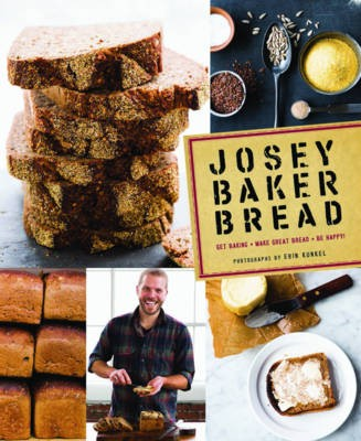 Josey Baker Bread: Get Baking, Make Great Bread, Be Happy!