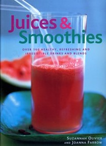 Juices & Smoothies: Over 160 Healthy, Refreshing and Irrestible Drinks and Blend