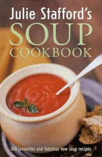 Julie Stafford's Soup Cookbook (Taste for Life series): Old Favourites and Fabulous New Soup Recipes