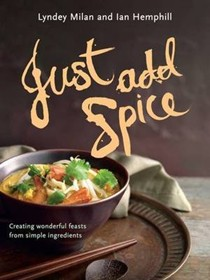 Just Add Spice: Creating Wonderful Feasts from Simple Ingredients