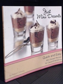 Just Mini Desserts: Quick and Easy Mini Dessert Recipes for Casual Entertaining