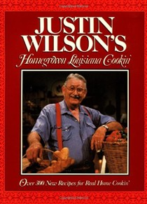Justin Wilson's Homegrown Louisiana Cookin': Over 300 New Recipes for Real Home Cookin'
