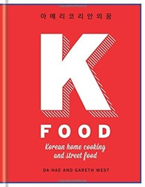 K Food: Korean Home Cooking and Street Food