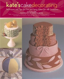 Kate's Cake Decorating: Techniques and Tips for Fun and Fancy Cakes for All Occasions