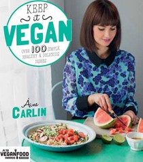 Keep It Vegan: Over 100 Simple, Healthy & Delicious Dishes