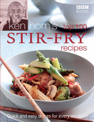 Ken Hom's Top 100 Stir Fry Recipes: Quick and Easy Dishes for Every Occasion