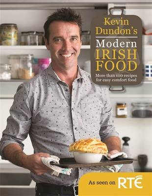 Kevin Dundon's Modern Irish Food: More Than 100 Recipes for Easy Comfort Food