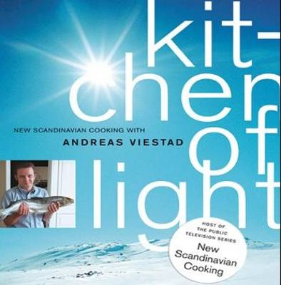 Kitchen of light new scandinavian cooking with andreas viestad kitchen of light new scandinavian cooking with andreas viestad workwithnaturefo