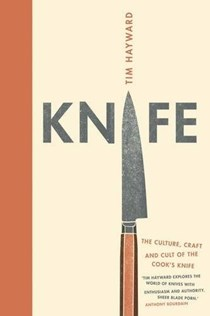 Knife: The Culture, Craft and Cult of the Cook's Knife